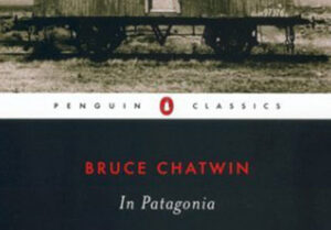 Travel Book In Patagonia by Bruce Chatwin